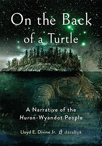 Turtle Indian - On the Back of a Turtle: A Narrative of the Huron-Wyandot People
