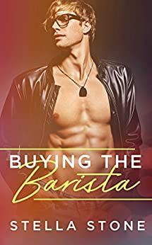 Buying the Barista (Alpha Billionaires Book 2) by [Stone, Stella]
