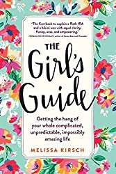The Girl's Guide: Getting the hang of your whole complicated, unpredictable, impossibly amazing life by Melissa Kirsch (2015-04-07)