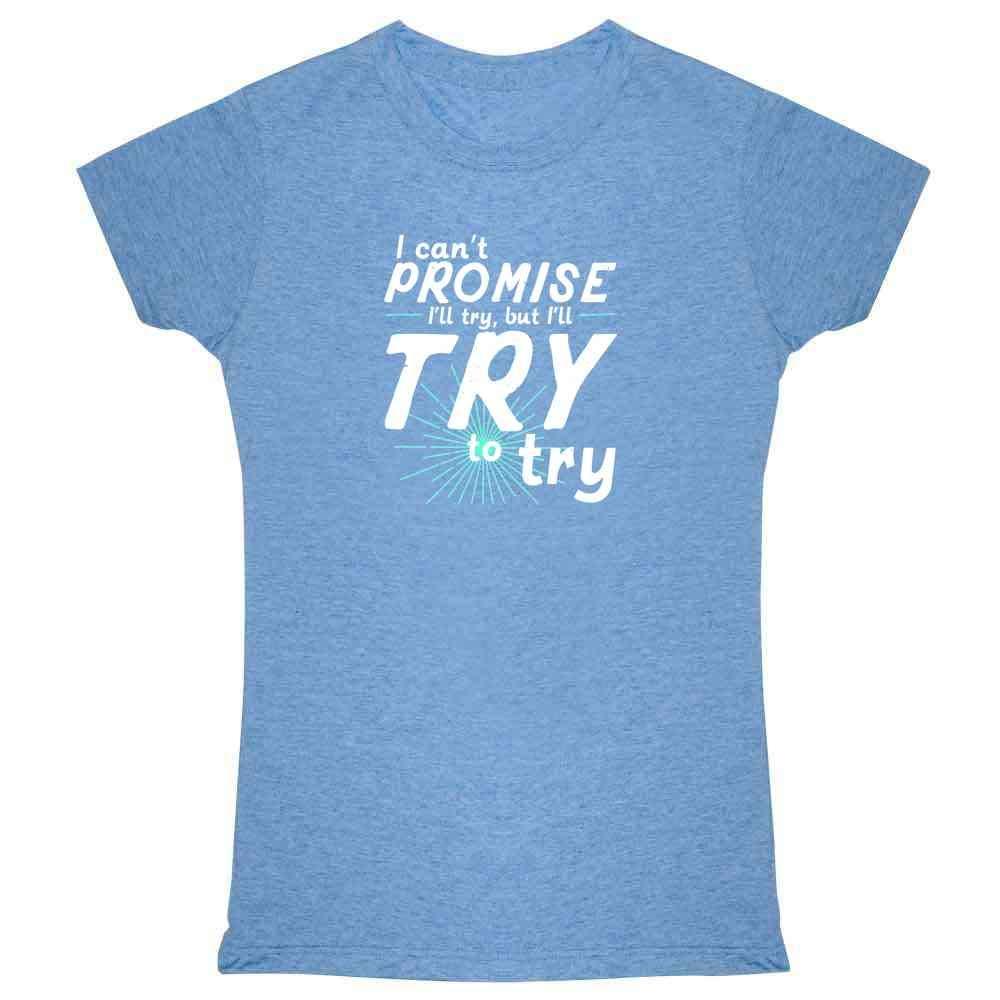 I Can T Promise I Ll Try Buy I Ll Try To Try T 1256 Shirts
