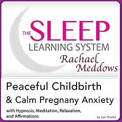 Peaceful Childbirth and Calm Pregnancy Anxiety: Hypnosis, Meditation and Affirmations