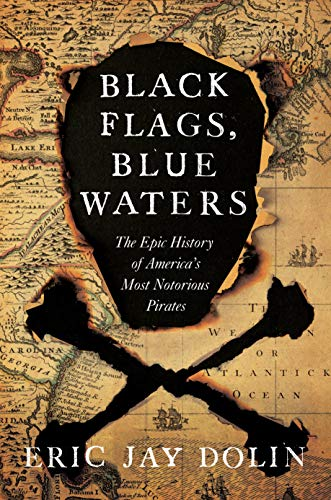 Black Flags, Blue Waters: The Epic History of America's Most Notorious Pirates]()