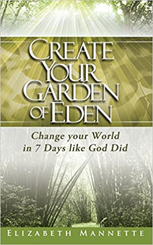 Create Your Garden of Eden: Change Your World in 7 Days Like God Did ...