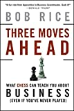 Three Moves Ahead: What Chess Can Teach You About Business-Bob Rice