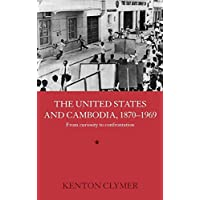The United States and Cambodia, 1870-1969: From Curiosity to Confrontation (Routledge Studies in the Modern History of Asia)