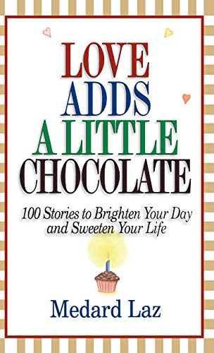 Love Adds a Little Chocolate: 100 Stories to Brighten Your Day and Sweeten Your Life