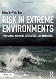 img - for Risk in Extreme Environments: Preparing, Avoiding, Mitigating, and Managing book / textbook / text book