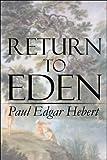 Return to Eden, Paul Edgar Hebert, 1607038498