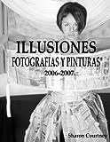 Illusiones Fotografia Y Pinturas 2006-2007 (Spanish Edition)