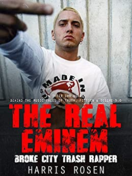 The Real Eminem: Broke City Trash Rapper (Behind the Music Tales Book 6) by [Rosen, Harris]