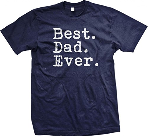 Best. Dad. Ever. Funny Fathers Day Holiday Gift Mens Cotton T-Shirt, 2XL, Navy