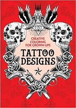Tattoo Designs Creative Coloring For Grown Ups Michael OMara 9781435158818 Amazon Books