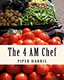 The 4 AM Chef, Piper Harris, 1479121568
