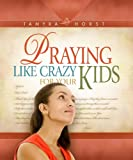 Praying Like Crazy for Your Kids, Tamyra Horst, 0816323453