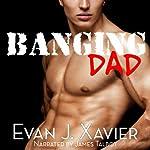 Banging Dad: Sexing Daddy #1 - Gay Erotica | Evan J. Xavier