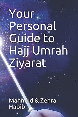 your personal guide to hajj umrah ziyarat mahmud zehra habib rh amazon com Ziarat Residency Pakistani Buzarg Ziyarat