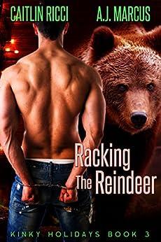Racking the Reindeer (Kinky Holidays Book 3) by [Ricci, Caitlin, Marcus, A.J.]