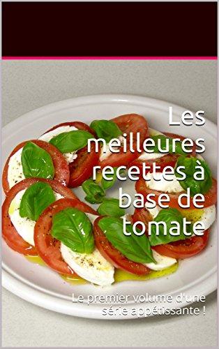 Les meilleures recettes à base de tomate: Le premier volume d'une série appétissante ! (Les meilleures recettes à bases de.... t. 1) (French Edition) -