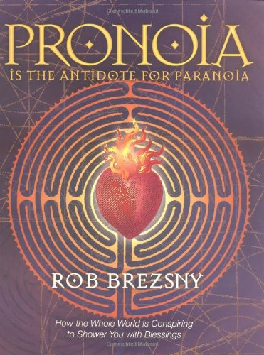 Pronoia Is the Antidote for Paranoia: How the Whole World Is Conspiring to Shower You with Blessings by Frog Books