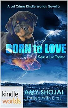 The Lei Crime Series: Born To Love (Kindle Worlds Novella) (Keiki & Lia Thriller Book 1) by [Shojai, Amy]