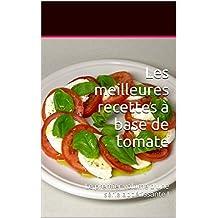 Les meilleures recettes à base de tomate: Le premier volume d'une série appétissante ! (Les meilleures recettes à bases de.... t. 1) (French Edition)