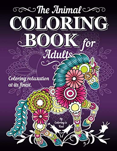 The Animal Coloring Book for Adults: Animal coloring designs made with patterns, flowers, mandalas, zentangle, and more! Relax and relieve your stress!