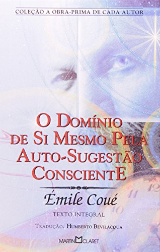 O Domínio de Si Mesmo Pela Auto-sugestão Consciente - Volume 113. Coleção a Obra-Prima de Cada Autor