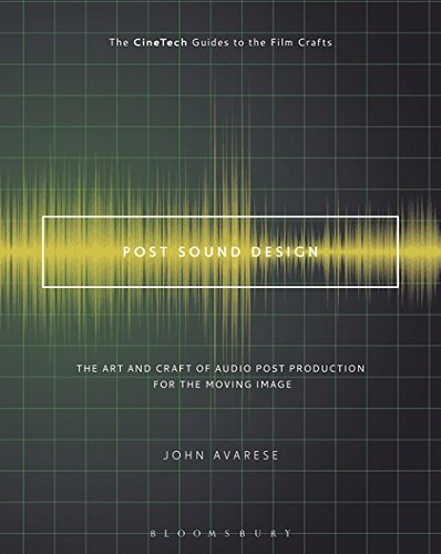 Post Sound Design: The Art and Craft of Audio Post Production for the Moving Image (The CineTech Guides to the Film Crafts)