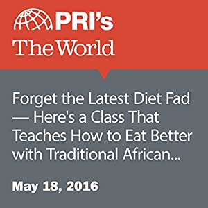 Forget the Latest Diet Fad - Here's a Class That Teaches How to Eat Better with Traditional African Dishes