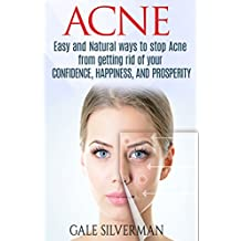 Acne: Easy and Natural ways to stop Acne from getting rid of your Confidence, happiness, and prosperity (Health, Stress, Confidence, Happiness, Easy, Prosperity, Peace)