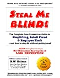 Steal Me Blind! The Complete Loss Prevention Guide to Shoplifting, Retail Fraud & Employee Theft