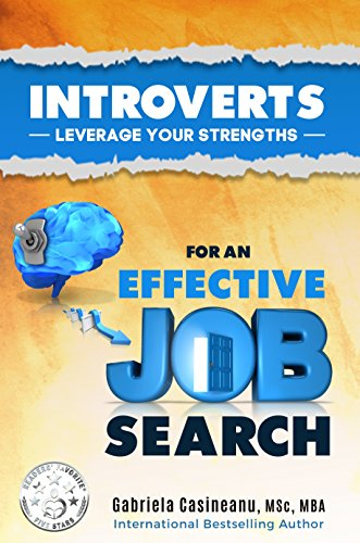 Introverts: Leverage Your Strengths For An Effective Job Search By  [Casineanu, Gabriela]