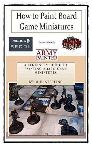How to Paint Board Game Miniatures: The Beginners Guide to Painting Board Game Miniatures