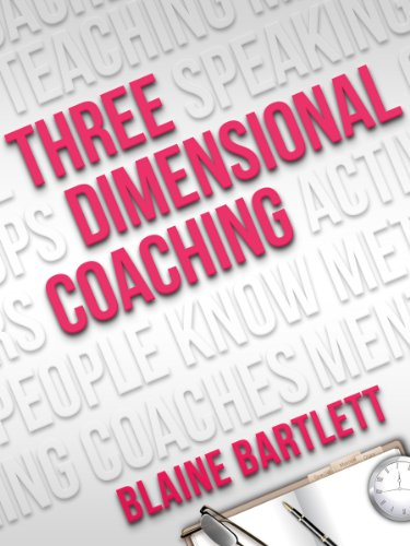 Three Dimensional Coaching Moving Passion Into Performance By Bartlett Blaine
