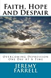img - for Faith, Hope and Despair: Overcoming Depression One Day At A Time book / textbook / text book