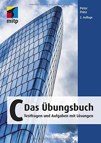 C - Das Übungsbuch: Testfragen und Aufgaben mit Lösungen (mitp Professional) Broschiert – 20. September 2018 Peter Prinz 3958458963 C (Programmiersprache) Programmiersprachen
