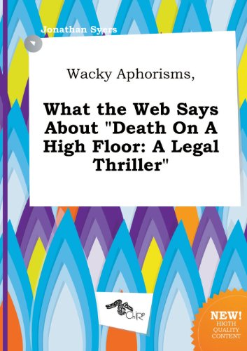 Wacky Aphorisms, What the Web Says about Death on a High Floor: A Legal Thriller