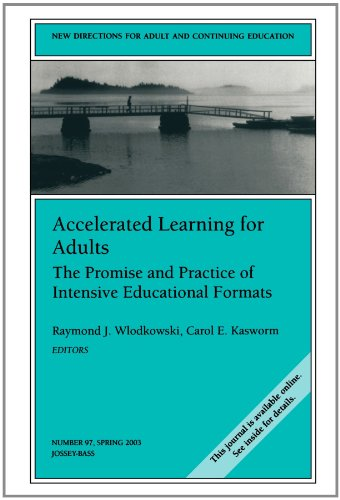 Accelerated Learning for Adults: The Promise and Practice of Intensive Educational Formats: New Directions for Adult and Continuing Education, Number 97