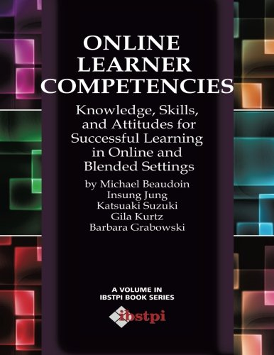Online Learner Competencies: Knowledge, Skills, and Attitudes for Successful Learning in Online Settings (Ibstpi)