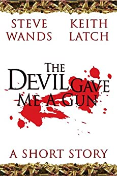 The Devil Gave Me A Gun by [Latch, Keith, Wands, Steve]