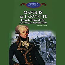 Marquis De Lafayette: French Hero of the American Revolution Audiobook by Gregory Payan Narrated by Benjamin Becker