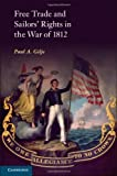 Free Trade and Sailors' Rights in the War of 1812, Paul A. Gilje, 1107025087