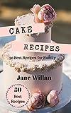 Cake Recipes: 50 Best Recipes for Family: (Cake Cookbook, Dessert Recipes, Bake at Home)