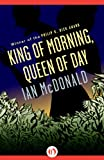 King of Morning, Queen of Day by Ian McDonald front cover