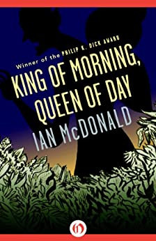 King of Morning, Queen of Day by [McDonald, Ian]