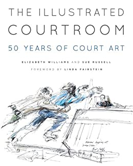 The Illustrated Courtroom: 50 Years of Court Art by [Russell, Sue, Williams, Elizabeth]