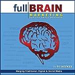 Full Brain Marketing for the Small Business: Merging Traditional, Digital & Social Media | D. J. Heckes