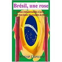Brésil, une rose: 3 choses indispensables à savoir pour tous types de voyages au Brésil (French Edition)