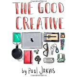 By Paul Jarvis The Good Creative: 18 ways to make better art