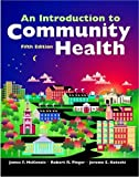 An Introduction to Community Health, McKenzie, James F. and Pinger, Robert R., 0763743410